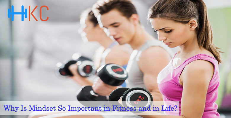 Why Is Mindset So Important in Fitness and in Life