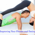 Top 5 Tips on Improving Your Fitness and Dating Life