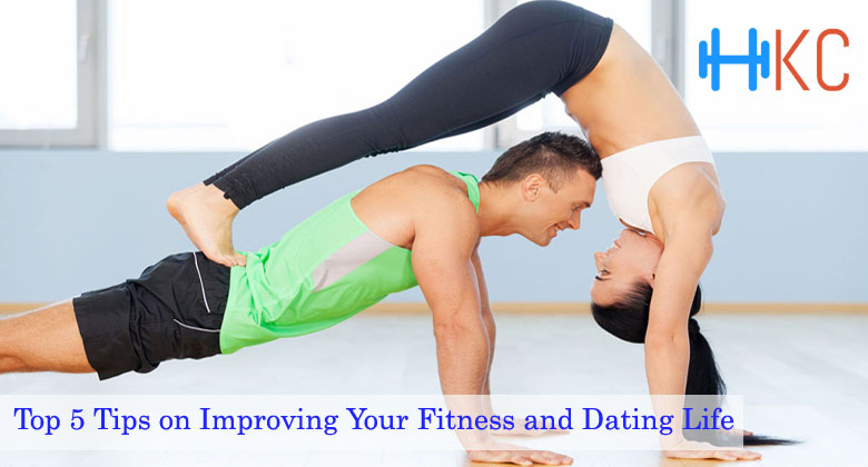 Top 5 Tips on Improving Your Fitness and Dating Life, Improving Your Fitness and Dating Life, Fitness Article, Healthy Tips