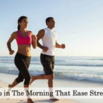 15 Things To Do in The Morning That Ease Stress All Day