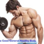 3 Ways to Have a Good General Healthy Body