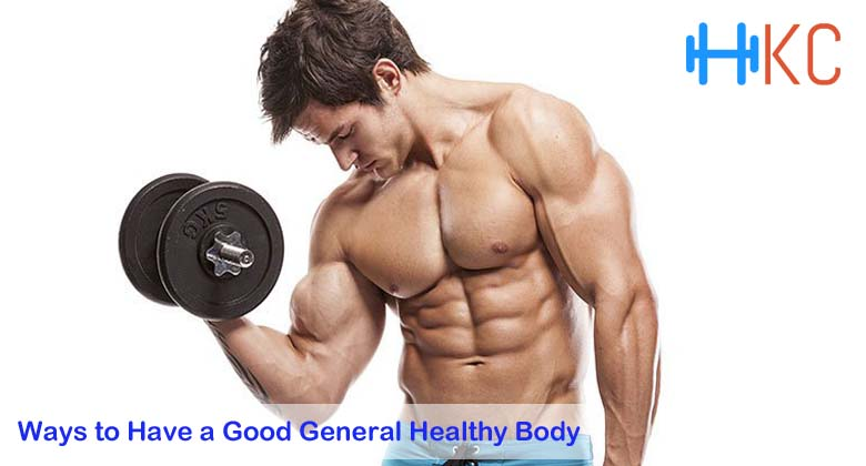 3 Ways to Have a Good General Healthy Body, Fitness Article