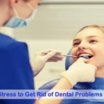 Reduce Your Stress to Get Rid of Dental Problems