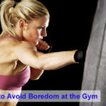 Top 4 Ways to Avoid Boredom at the Gym