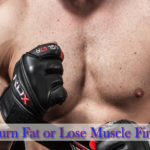 Burn Fat or Lose Muscle First?