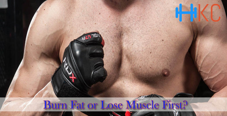 Burn Fat or Lose Muscle First