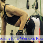 Looking for a Workout Routine?
