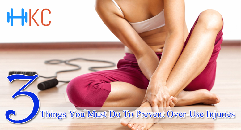 Three Things You Must Do To Prevent Over Use Injuries